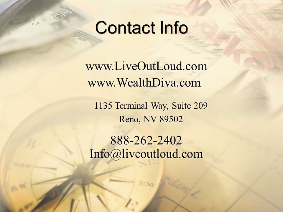 Contact Info www.LiveOutLoud.com. www.WealthDiva.com. 1135 Terminal Way, Suite 209. Reno, NV 89502.