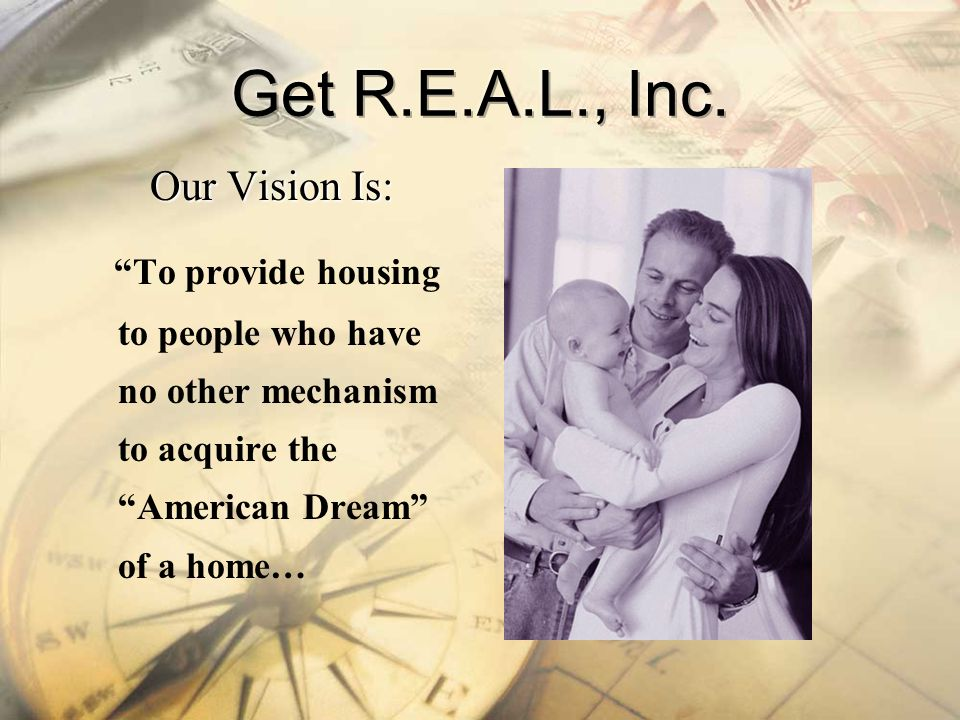 Get R.E.A.L., Inc. Our Vision Is: