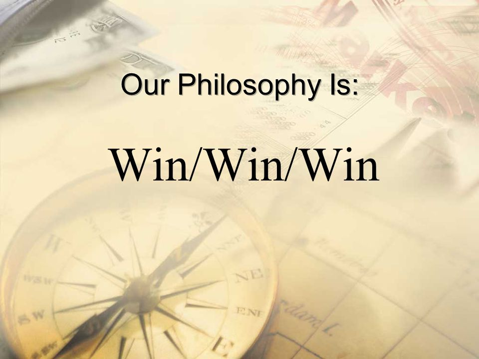 Our Philosophy Is: Win/Win/Win