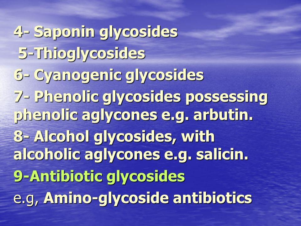 4- Saponin glycosides 5-Thioglycosides. 6- Cyanogenic glycosides. 7- Phenolic glycosides possessing phenolic aglycones e.g. arbutin.
