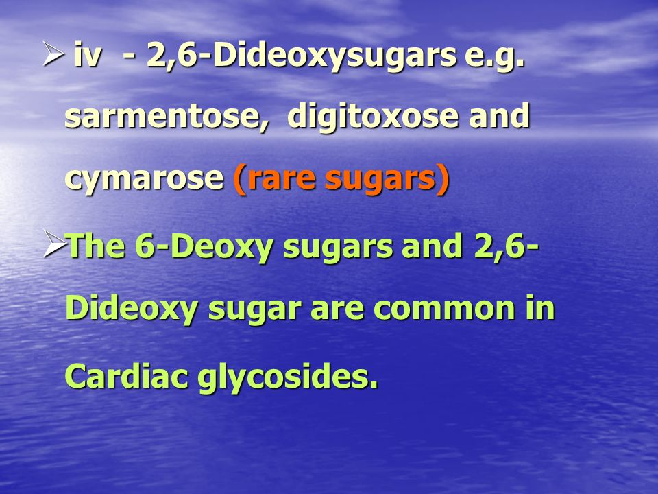 The 6-Deoxy sugars and 2,6-Dideoxy sugar are common in