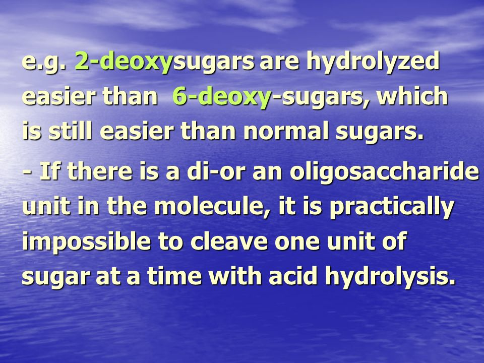 e.g. 2-deoxysugars are hydrolyzed easier than 6-deoxy-sugars, which is still easier than normal sugars.