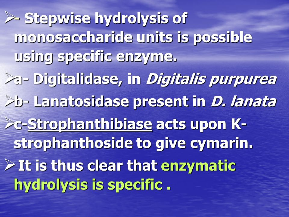 - Stepwise hydrolysis of monosaccharide units is possible using specific enzyme.