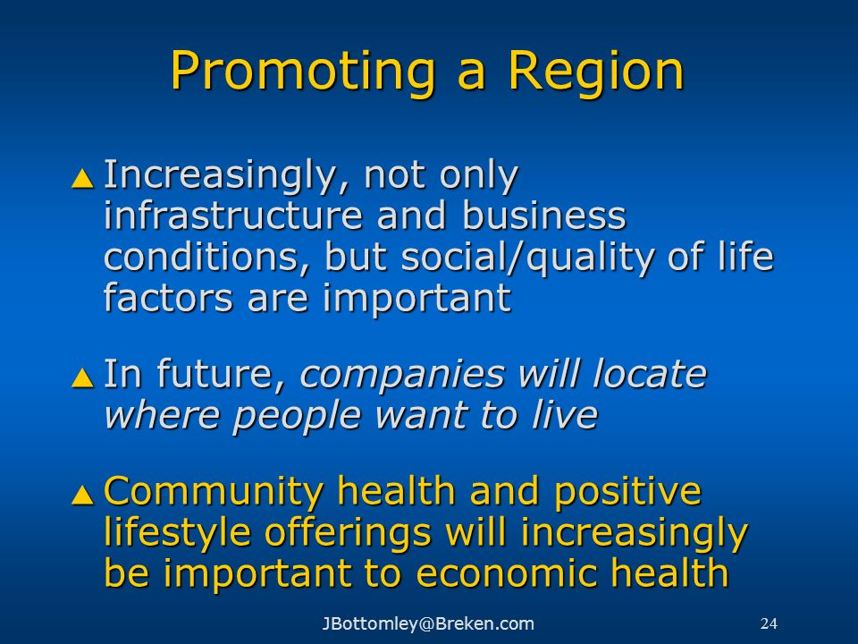 Promoting a RegionIncreasingly, not only infrastructure and business conditions, but social/quality of life factors are important.