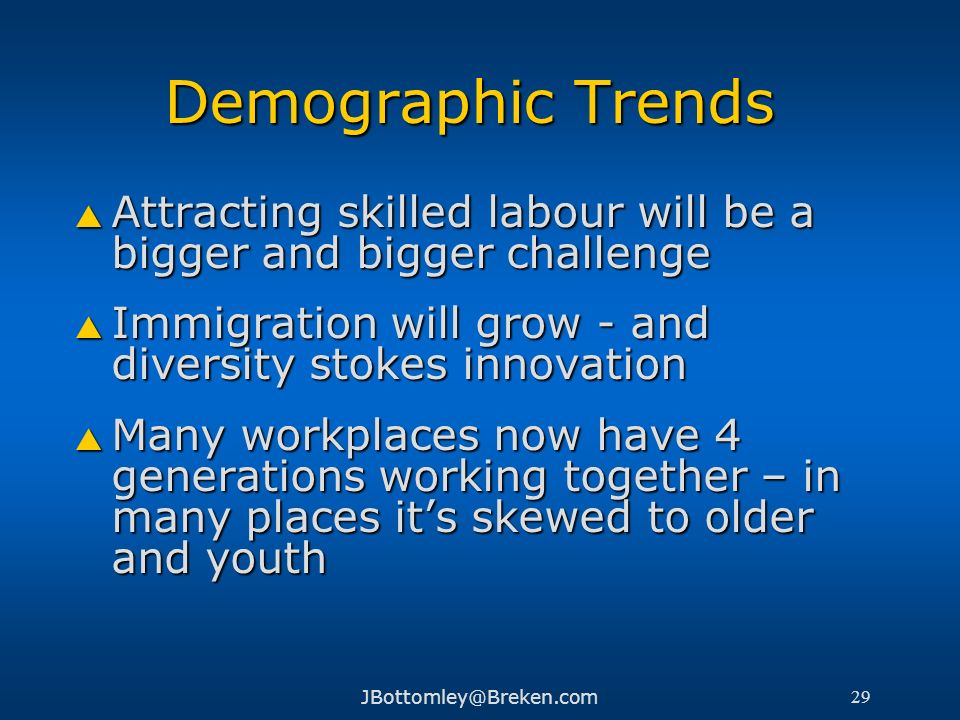 Demographic Trends Attracting skilled labour will be a bigger and bigger challenge. Immigration will grow - and diversity stokes innovation.
