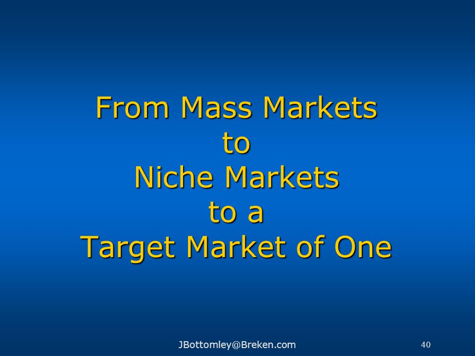 From Mass Markets to Niche Markets to a Target Market of One