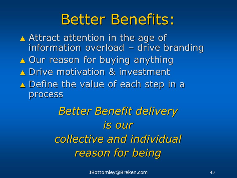 Better Benefits: Better Benefit delivery is our