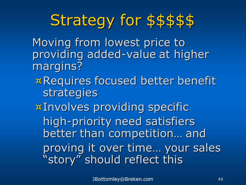Strategy for $$$$$ Moving from lowest price to providing added-value at higher margins Requires focused better benefit strategies.