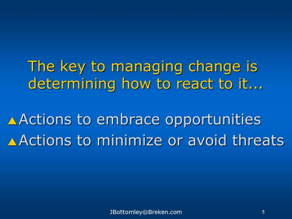 The key to managing change is determining how to react to it...