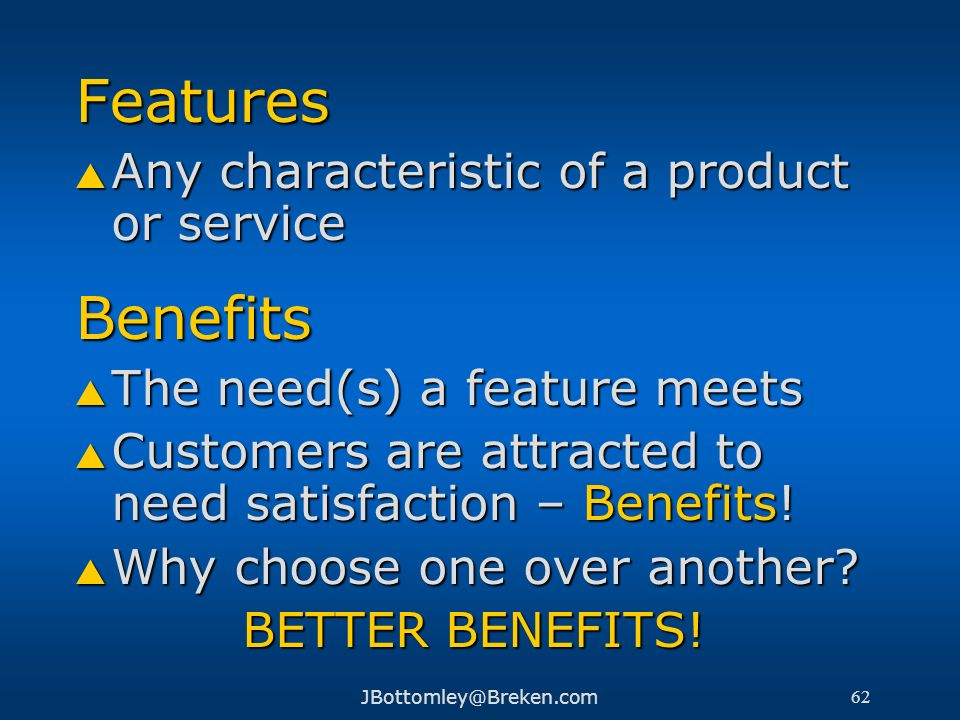Features Benefits Any characteristic of a product or service