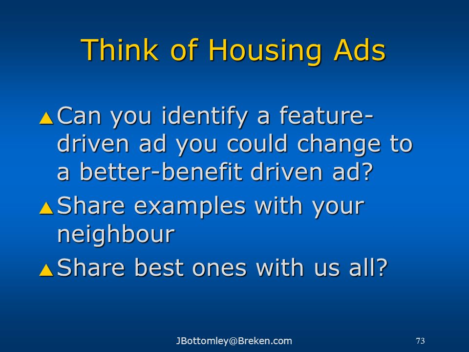 Think of Housing Ads Can you identify a feature-driven ad you could change to a better-benefit driven ad