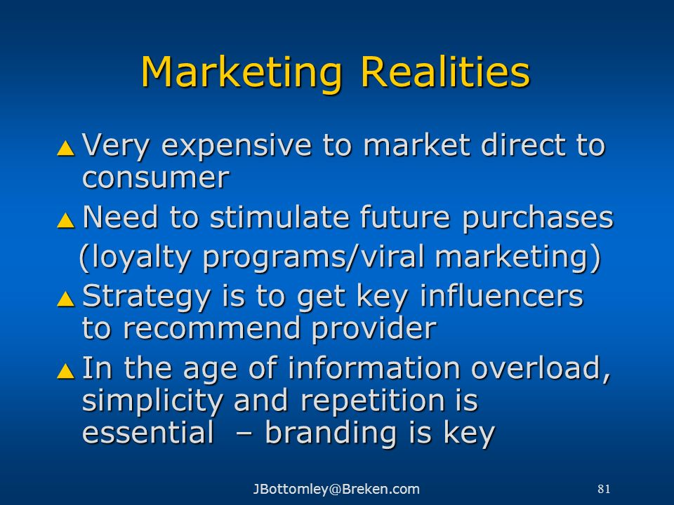 Marketing Realities Very expensive to market direct to consumer