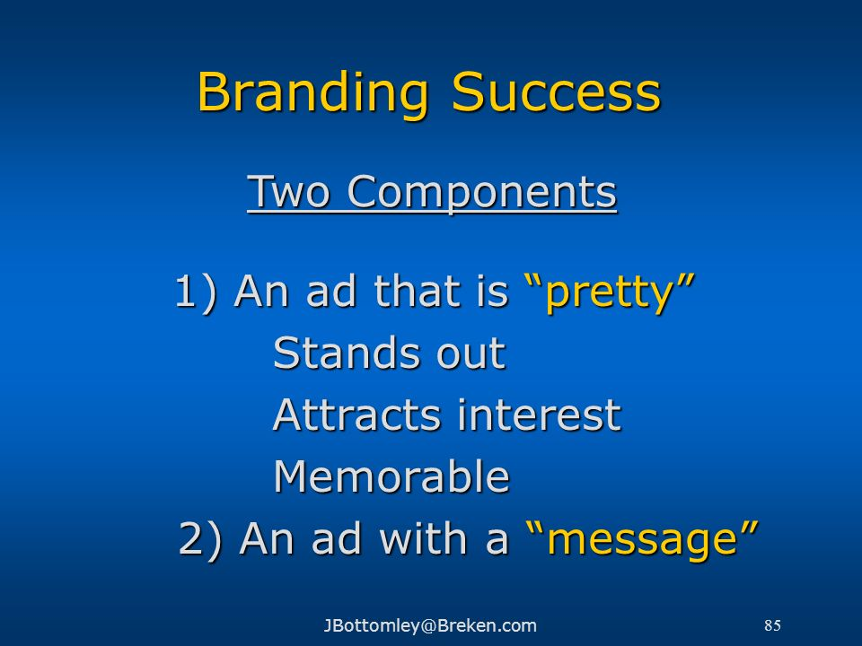 Branding Success Two Components 1) An ad that is pretty Stands out