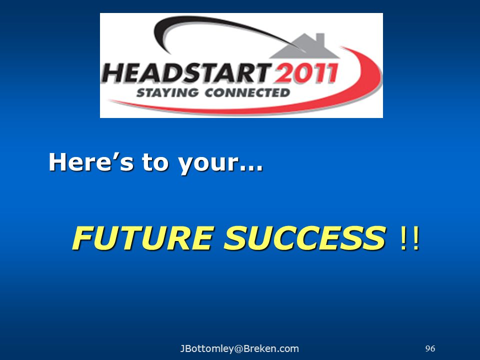 Here's to your… FUTURE SUCCESS !! JBottomley@Breken.com