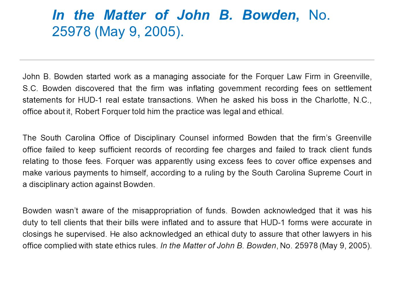 In the Matter of John B. Bowden, No. 25978 (May 9, 2005).
