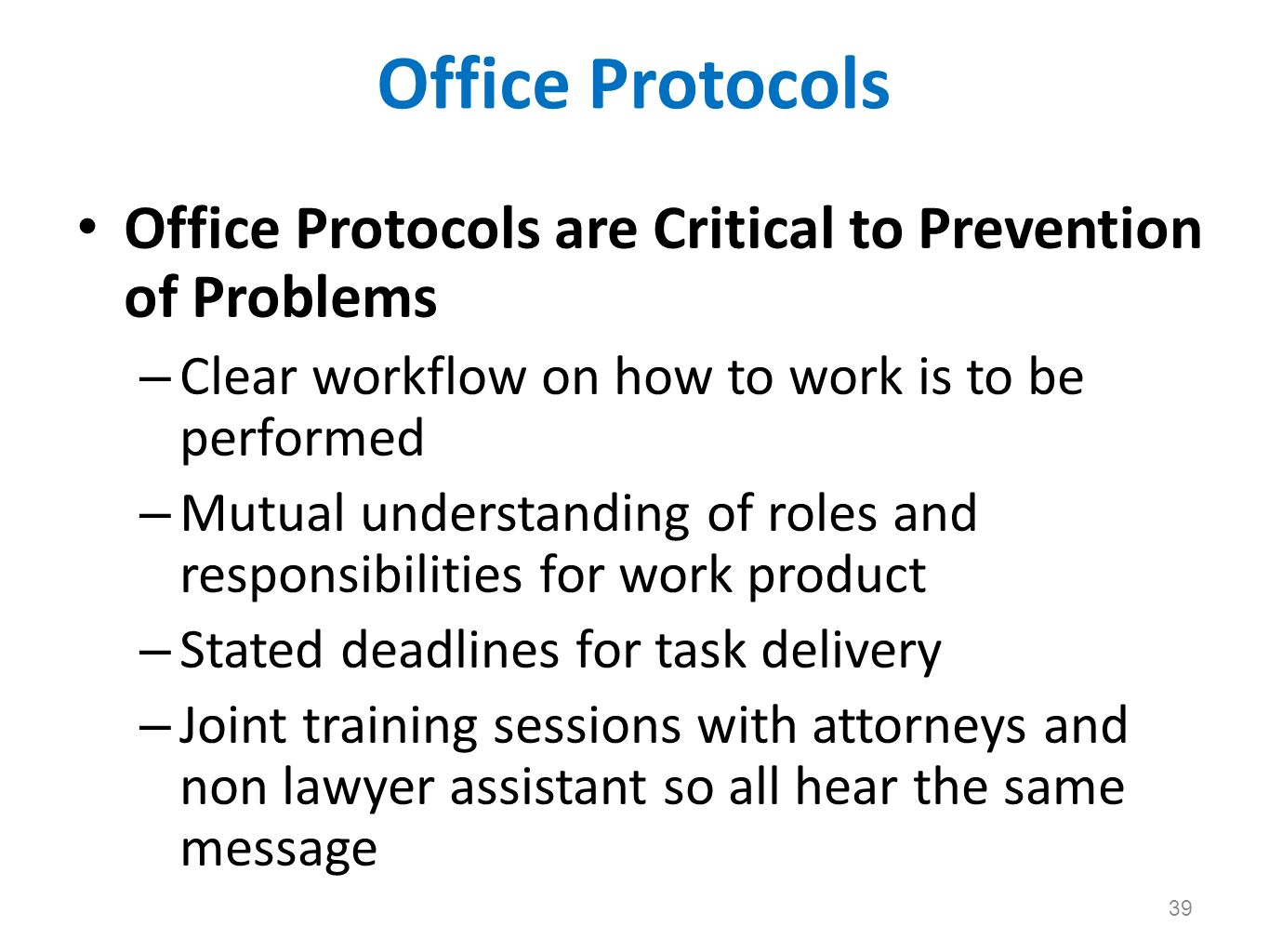 Office Protocols Office Protocols are Critical to Prevention of Problems. Clear workflow on how to work is to be performed.