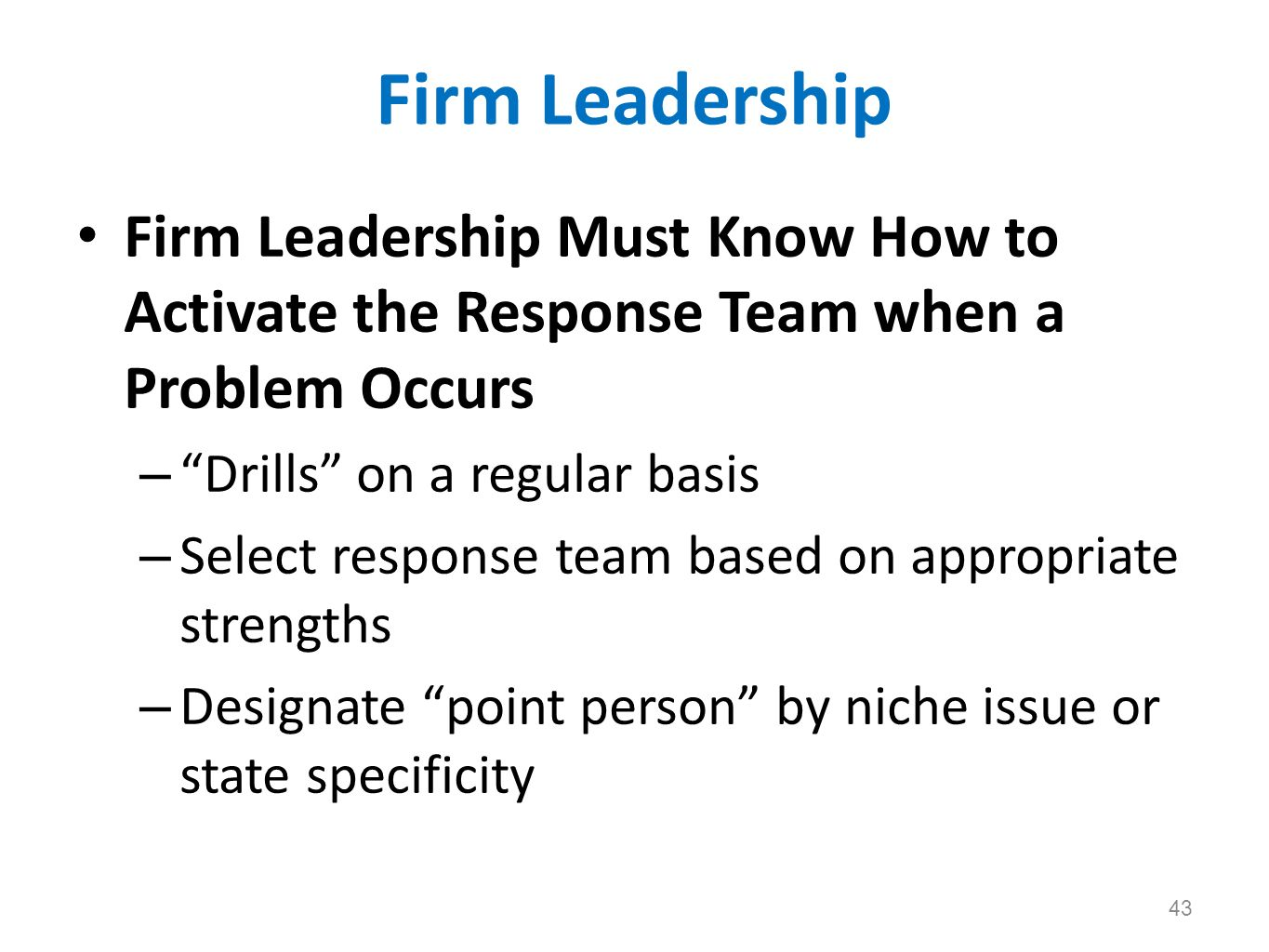 Firm Leadership Firm Leadership Must Know How to Activate the Response Team when a Problem Occurs. Drills on a regular basis.