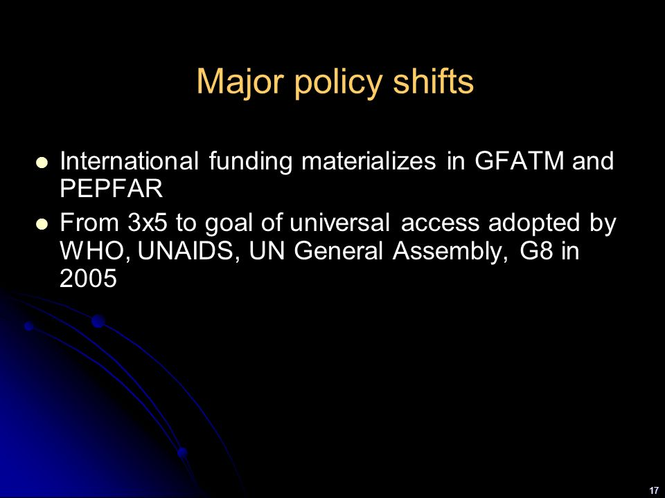 Major policy shifts International funding materializes in GFATM and PEPFAR.