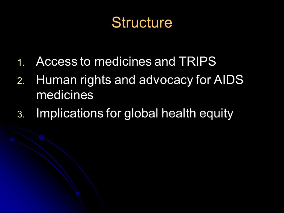 Structure Access to medicines and TRIPS