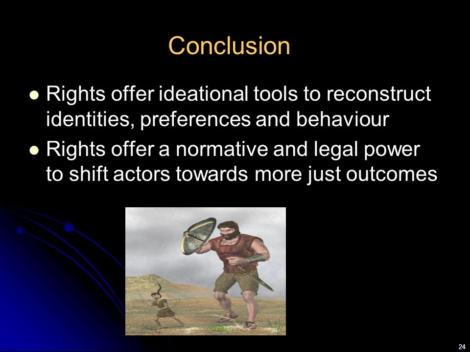 Conclusion Rights offer ideational tools to reconstruct identities, preferences and behaviour.