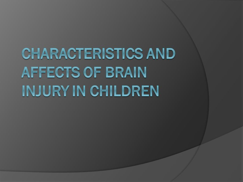 Characteristics and Affects of Brain Injury in Children