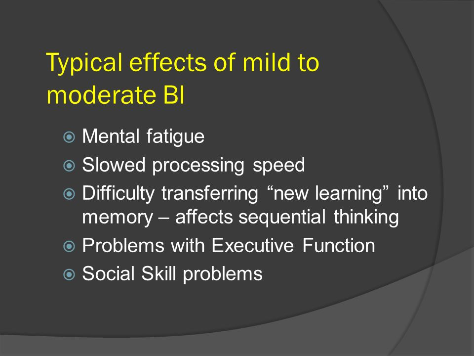 Typical effects of mild to moderate BI