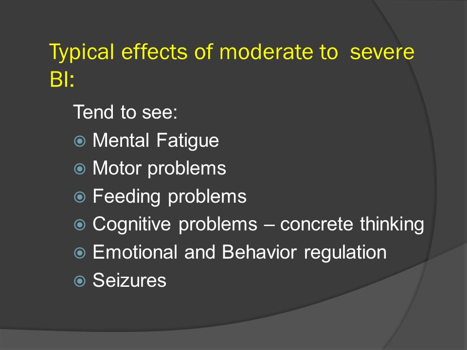 Typical effects of moderate to severe BI: