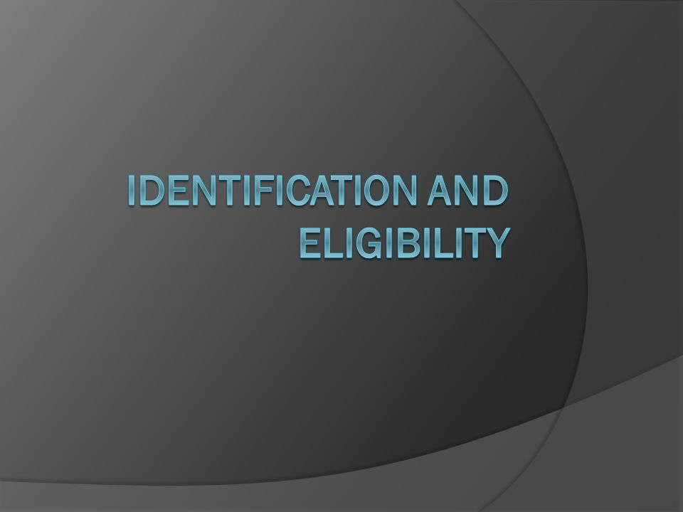 Identification and Eligibility