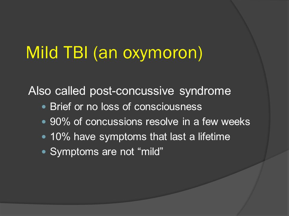 Mild TBI (an oxymoron) Also called post-concussive syndrome