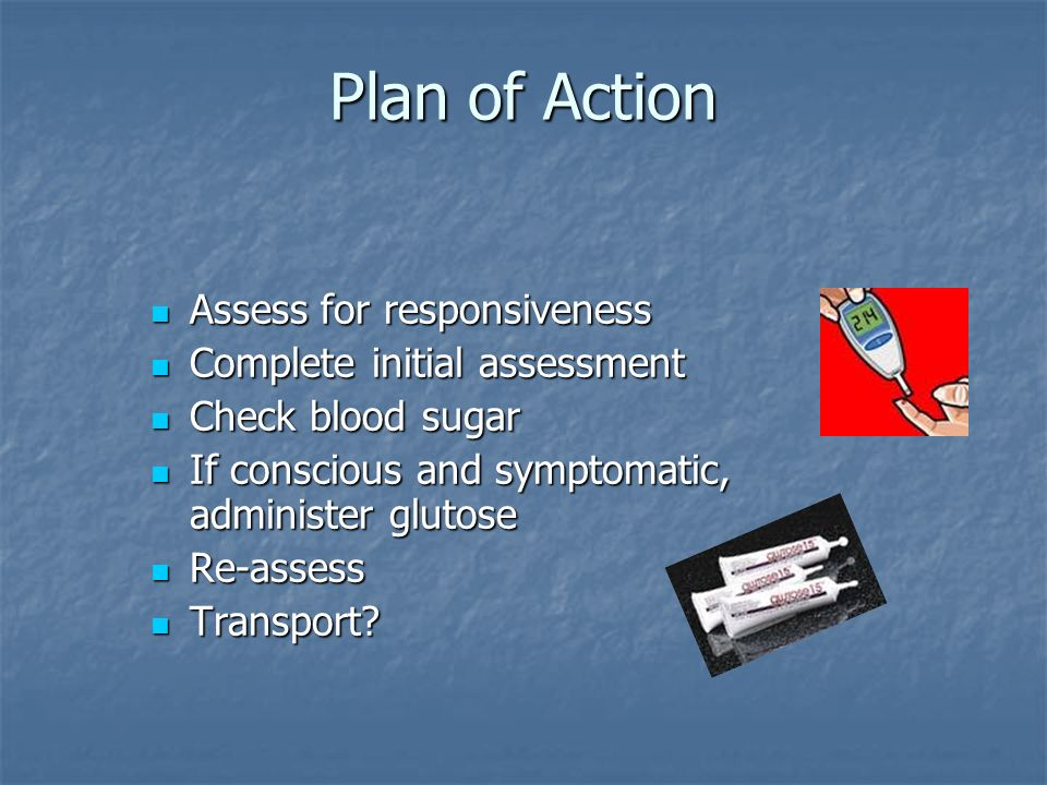Plan of Action Assess for responsiveness Complete initial assessment