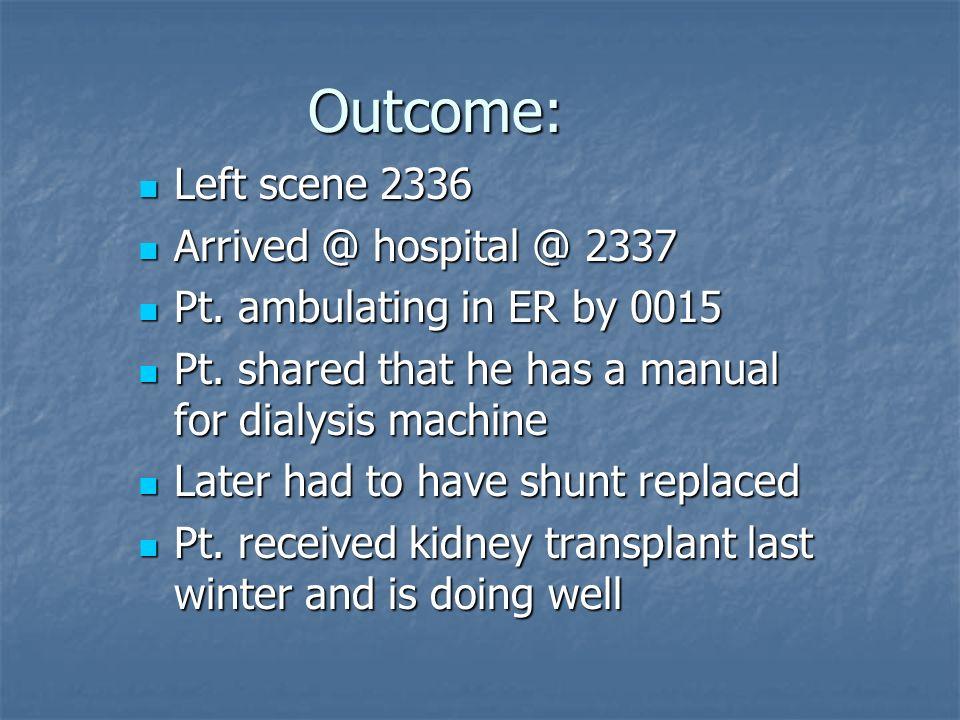 Outcome: Left scene 2336 Arrived @ hospital @ 2337