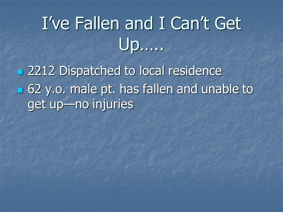 I've Fallen and I Can't Get Up…..