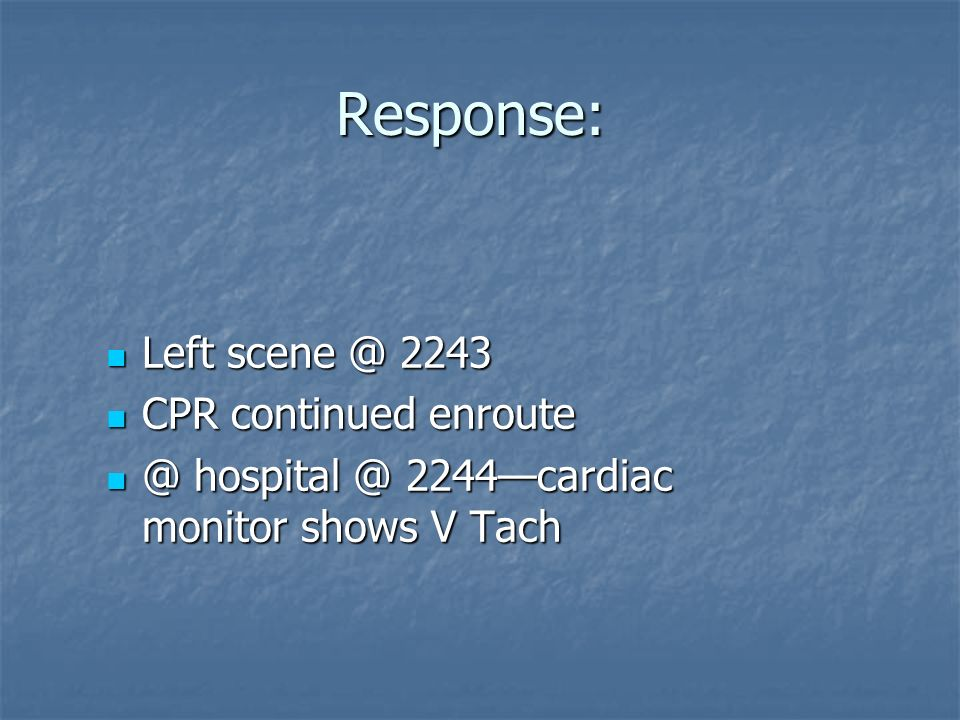 Response: Left scene @ 2243 CPR continued enroute