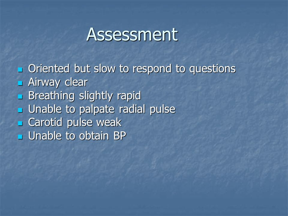 Assessment Oriented but slow to respond to questions Airway clear