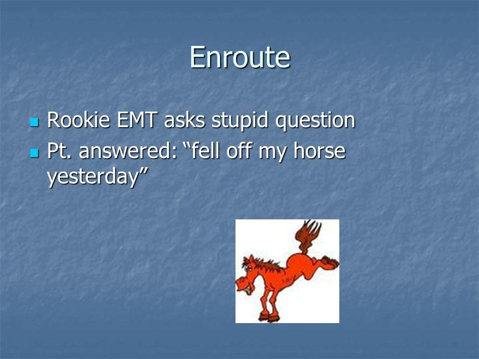 Enroute Rookie EMT asks stupid question