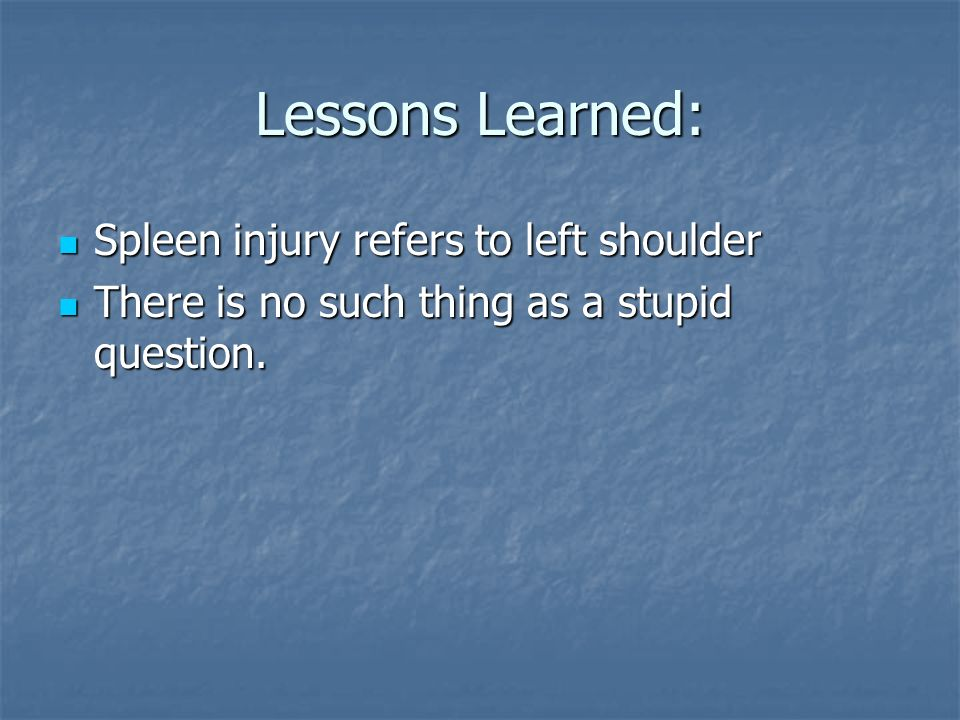 Lessons Learned: Spleen injury refers to left shoulder