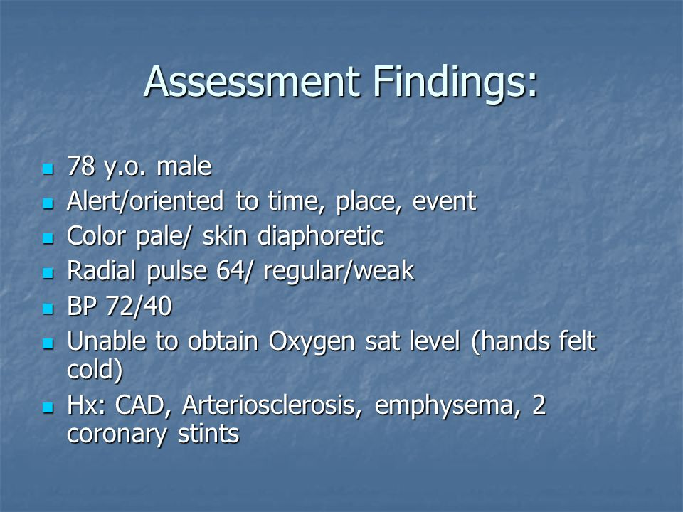Assessment Findings: 78 y.o. male Alert/oriented to time, place, event