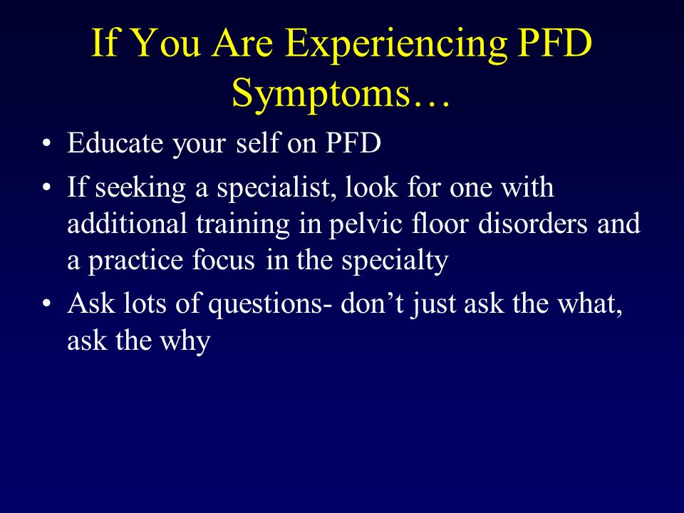 If You Are Experiencing PFD Symptoms…