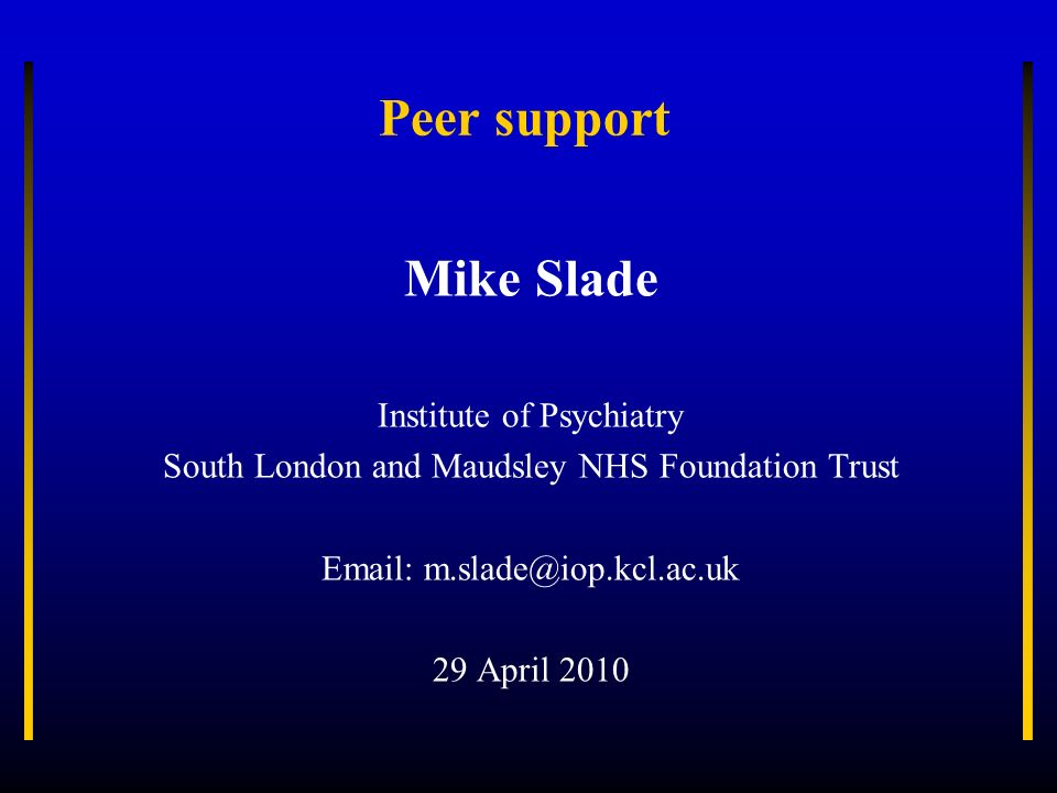 Peer support Mike Slade Institute of Psychiatry