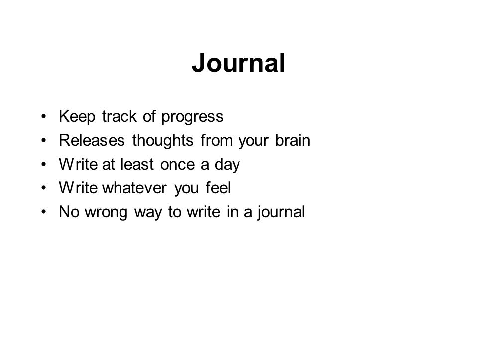 Journal Keep track of progress Releases thoughts from your brain