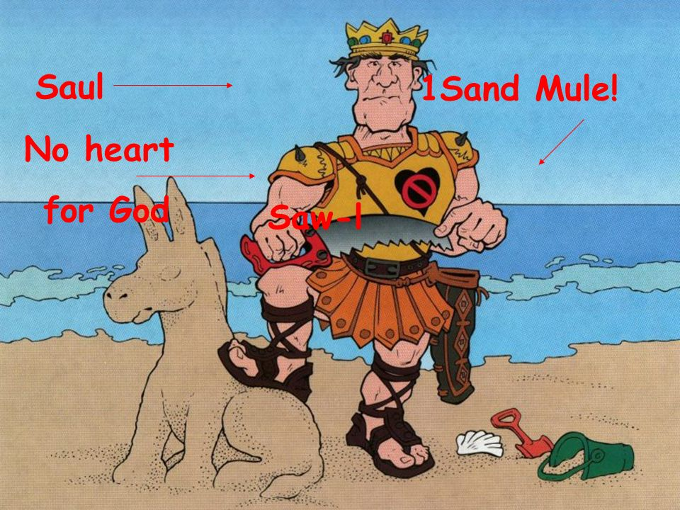 Saul 1Sand Mule! No heart for God Saw-l