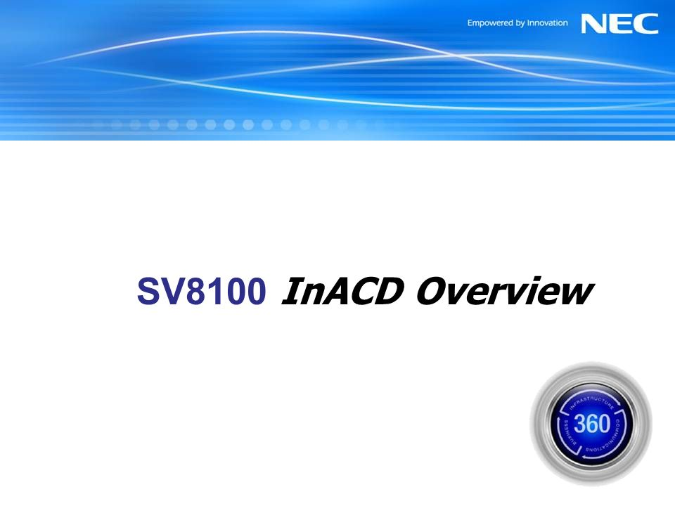 SV8100 InACD Overview July 2006 Slide 1: Opening Statement
