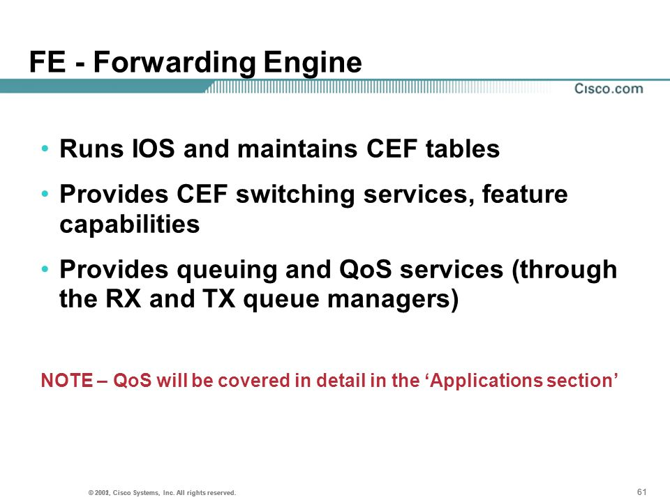 FE - Forwarding Engine Runs IOS and maintains CEF tables