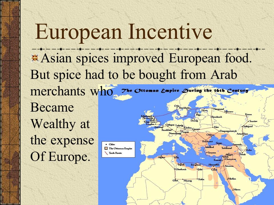 European Incentive Asian spices improved European food.