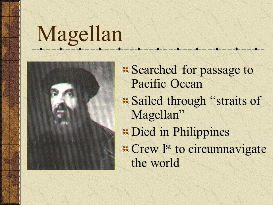 Magellan Searched for passage to Pacific Ocean