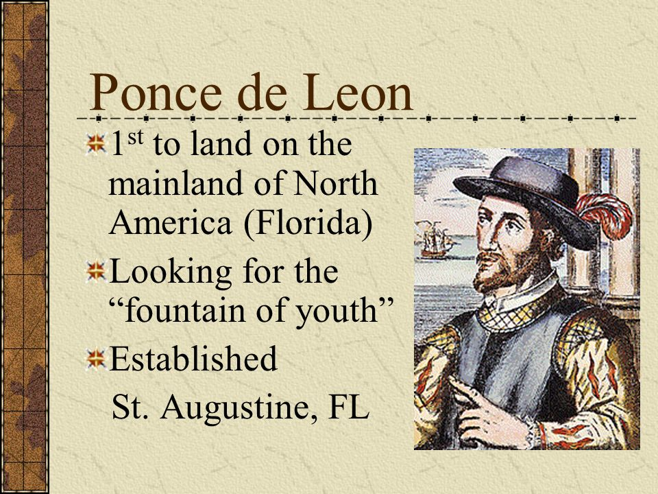 Ponce de Leon 1st to land on the mainland of North America (Florida)