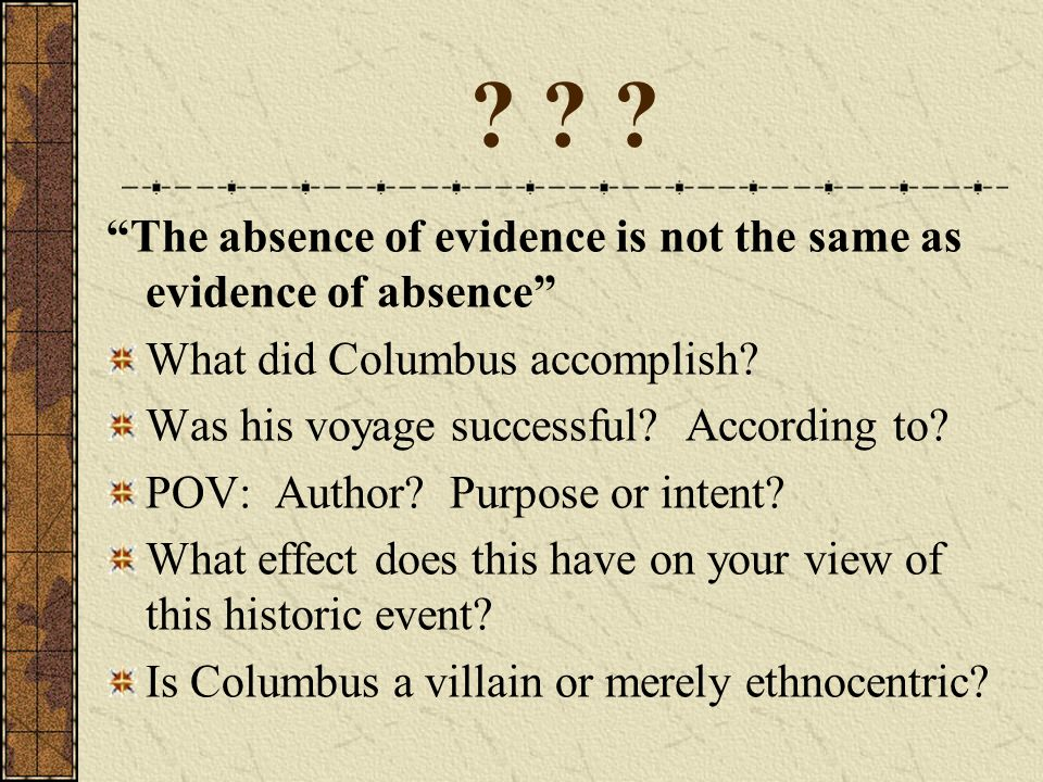The absence of evidence is not the same as evidence of absence
