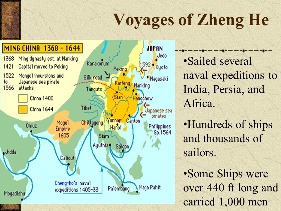Voyages of Zheng He Sailed several naval expeditions to India, Persia, and Africa. Hundreds of ships and thousands of sailors.