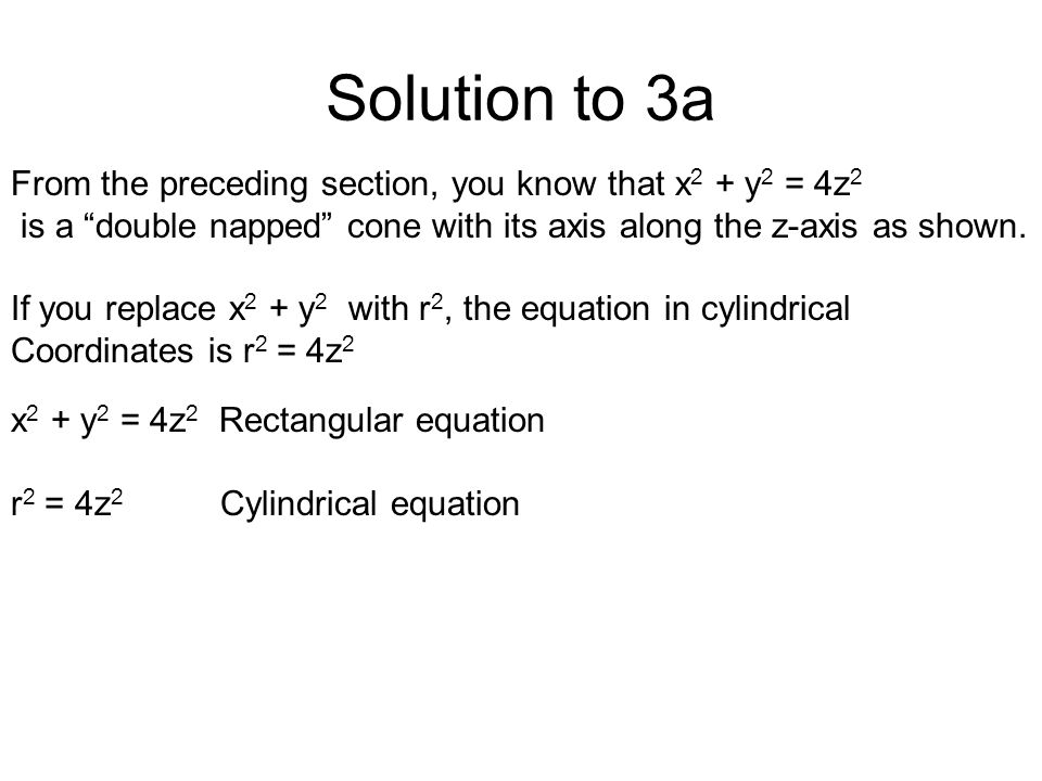 Solution to 3a From the preceding section, you know that x2 + y2 = 4z2