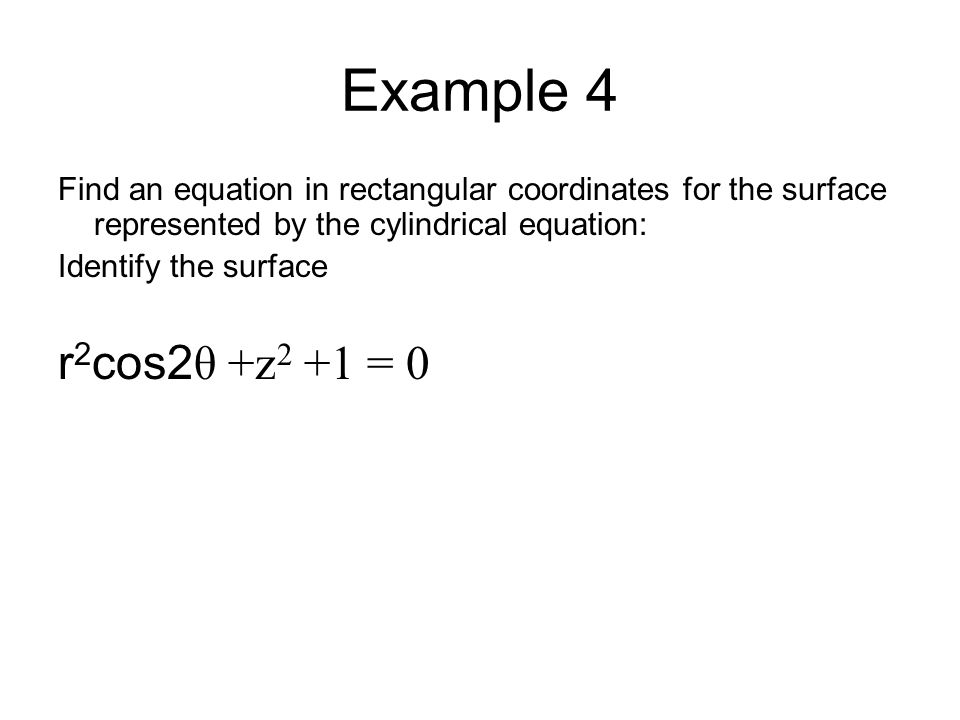 Example 4 Find an equation in rectangular coordinates for the surface represented by the cylindrical equation: